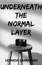 UNDERNEATH THE NORMAL LAYER: A POETRY BOOK by vnesasm95