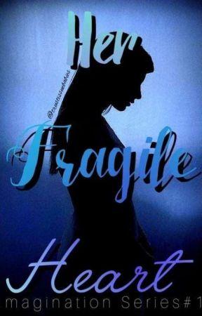 IMAGINATION SERIES #1: Her Fragile Heart by trustissuebabies