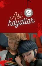 ASİ HAYATLAR 2 by maryamarinette