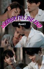 2GETHER TILL THE END[BOOK-3] by ParvinSiddj