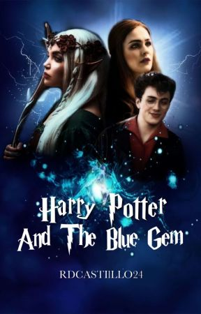 Harry Potter and The Blue Gem (Harry Potter Series AU Book 1) by rdcastillo24