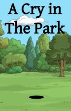 A Cry in the Park - A Bob's Burgers fanfic - by BobsBurgersStories1 by BobsBurgersStories1