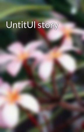 UntitUl story by CuckooChicken72