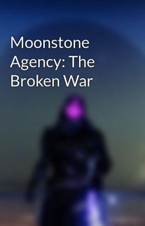 Moonstone Agency: The Broken War by Goldengun2002