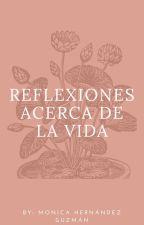 Reflexiones acerca de la vida by MonicaHernandezG0
