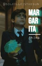 margarita | f.h. / a.g. by SoleilleIsTheSun