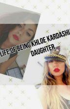 life as Khloe Kardashian's daughter by BabyGirl_Poppin