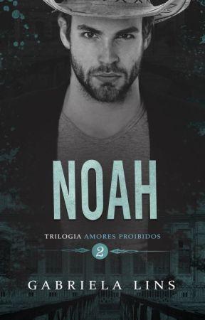 Noah - Trilogia Amores Proibidos - Livro 2 by AutoraGabrielaLins