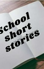 School Short Stories by E-Star-21