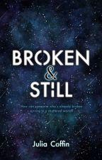 Broken & Still by JuliaCoffin