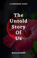 The Untold Story Of Us (Completed) by mallearies