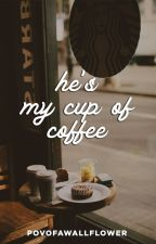 he's my cup of coffee (on-going) Iloilo City by povofawallflower