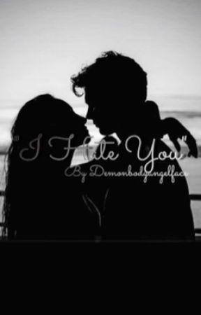 """I HATE YOU"" by demonbodyangelface"