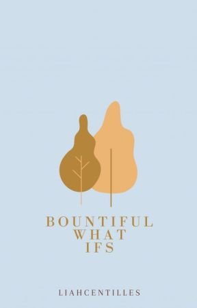 Bountiful What Ifs by liahcentilles
