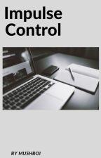 Impulse Control by NonBinaryfRoGLOseR