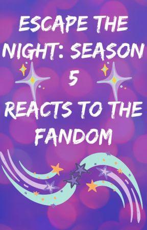 Escape The Night Season 5 Reacts To The Fandom by NiamhAnderson4