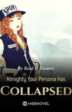 Almighty, Your Persona Has Collapsed by PopsicleAndCake
