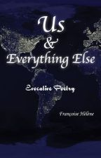 Us & Everything Else by emotionalpoetry