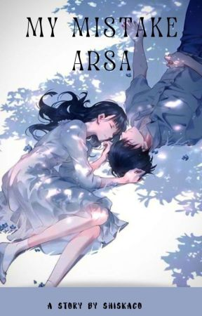 My Mistake Arsa by Soulmate111