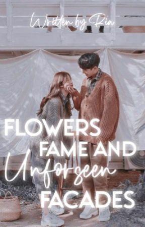 Flowers, Fame and Unforeseen Facades by -butterfliesarise-
