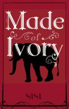 Made of Ivory by SiSiLoves2read