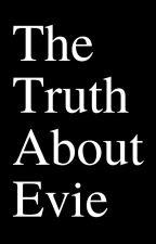 The Truth About Evie by the-truth-about-evie