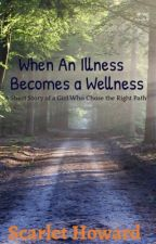 When an Illness Becomes a Wellness by thebestwriter_ever24