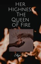 Her Highness, The Queen of Fire by Stormy__Skyes