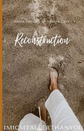 RECONSTRUCTION [b.e.] by IM1CMTALLERTHANYOU