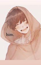 him.  by f4iryfr3ya