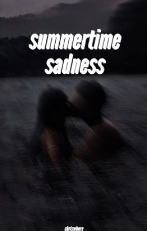 summertime sadness by chriswhore