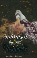 Embraced By Our Flashbacks by margawritesss