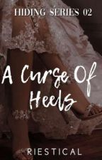 A Curse of Heels (HIDING SERIES 02) by riestical