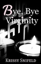 Bye, Bye Virginity by Just-Krissy