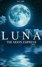 LUNA: The Moon Empress (Book 1) by blu_aire