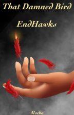 That Damned Bird ~ EndHawks by MochaSkies07