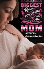 My Biggest Reason For Living Calls Me MOM by QueenofWrites
