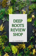 Deep Roots Review Shop   [HIATUS] by alharingrey