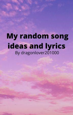 My random Songs ideas and lyrics by Dragonlover201000