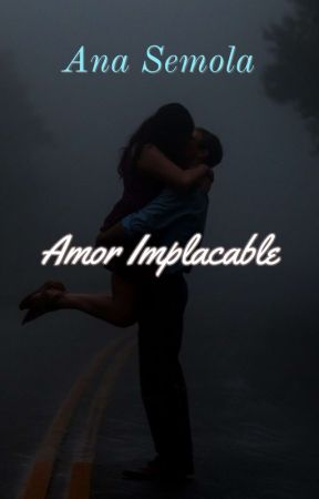 AMOR IMPLACABLE  [WATTYS 2021] #PGP2021 by anasemola