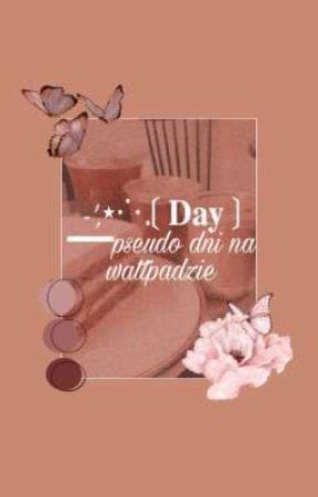 -',⋆⋅⋱❲ 𝐃𝐚𝐲 ❳ ━━ pseudo dni na wattpadzie by __Andre_w