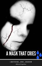 A Mask That Cries by Lightning_and_Shadow