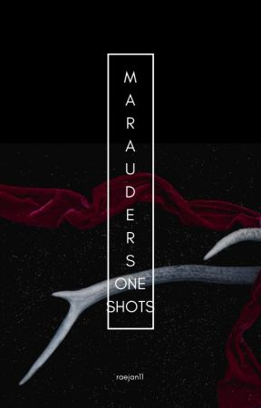 Marauders One Shots/Imagines by raejan11