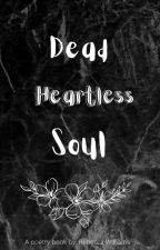 Dead Heartless Soul by Becca3646
