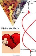 Slicing My Flesh by greenmarisa