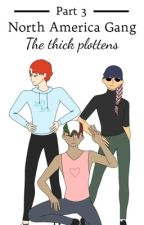 North America Gang pt 3: The thick plottens  by hellllllnah