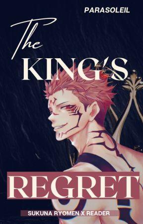 THE KING'S REGRET [SUKUNA RYOMEN X READER] by parasoleil