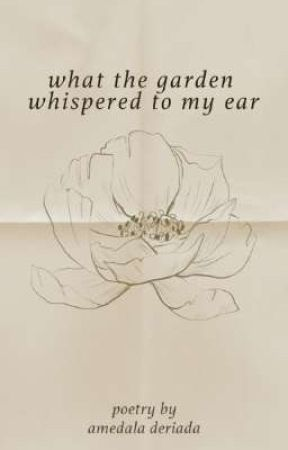 what the garden whispered to my ear by its-amedala