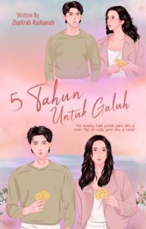 5 TAHUN UNTUK GALUH by zhafirahraihanah