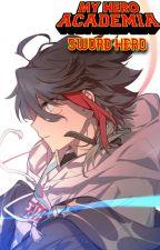 Sword Hero [Male Reader x BNHA] by VincentLionel